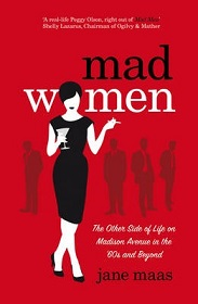 Mad Women - The Other Side of Life on Madison Avenue in the 1960s and Beyond