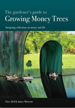 The Gardener's Guide to Growing Money Trees - Intriguing Reflections on Money and Life