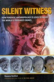 Silent Witness - How Forensic Anthropology is Used to Solve the World's Toughest Crimes
