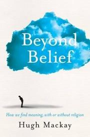 Beyond Belief - How we Find Meaning, With or Without Religion