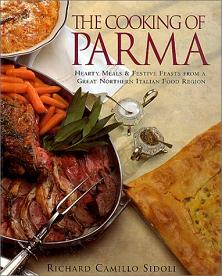 The Cooking of Parma - Hearty Meals and Festive Feasts from a Great Northern Italian Food Region