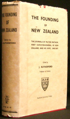The Founding of New Zealand - The Journals of Felton Mathew, First Surveyor-General of New Zealand, and His Wife, 1840-1847
