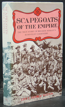 Scapegoats of the Empire - The True Story of Breaker Morant's Bushveldt Carbineers