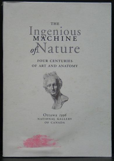 The Ingenious Machine of Nature. Four Centuries of Art and Anatomy