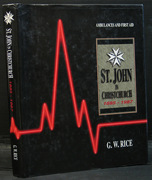 Ambulances and First Aid - St John in Christchurch 1885-1987 - A History of The St John Ambulance Association and Brigade in Christchurch, New Zealand