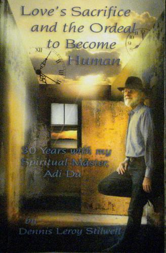 Love's Sacrifice and the Ordeal to Become Human - 30 Years with my Spiritual Master, Adi Da