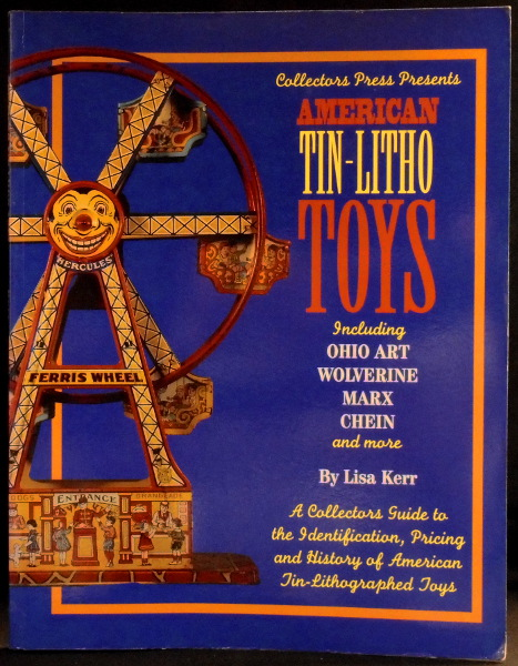 American Tin-Litho Toys: Including Ohio Art, Wolverine, Marx, Chein and More- A Collectors Guide to Identification, Pricing and History of American Tin-Lithographed Toys