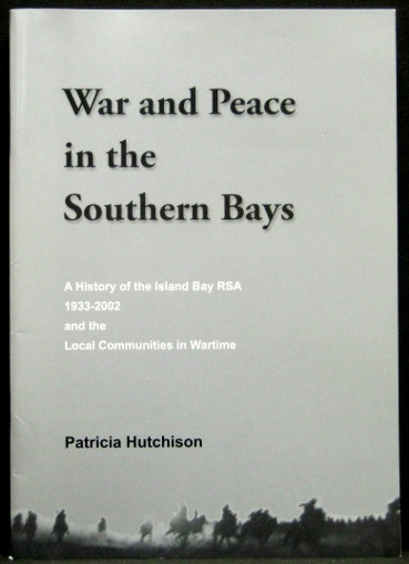 War and Peace in the Southern Bays: A History of the Island Bay RSA 1933-2002, and the Local Communities in Wartime