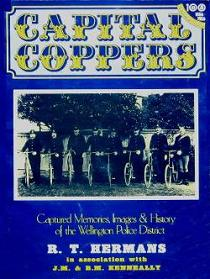 Capital Coppers: Captured Memories, Images & History of the Wellington Police District