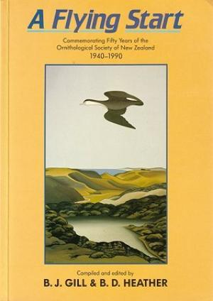 A Flying Start: Commemorating Fifty Years of the Ornithological Society of New Zealand 1940-1990