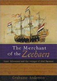 The Merchant of the Zeehaen - Isaac Gilsemans and the Voyages of Abel Tasman