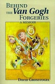 Behind the Van Gogh Forgeries - A Memoir