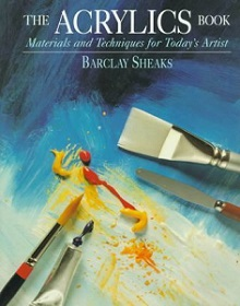 The Acrylics Book - Materials and Techniques for Today's Artist