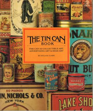 The Tin Can Book - The Can as a Collectible Art Advertising Art & High Art