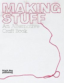 Making Stuff - An Alternative Craft Book