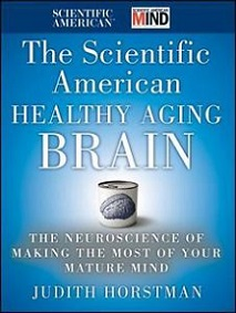 The Scientific American: Healthy Aging Brain - The Neuroscience of Making the Most of Your Mature Mind