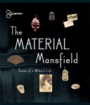 The Material Mansfield - Traces of a Writer's Life