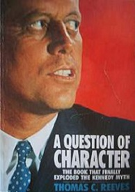 A Question of Character - A Life of John F Kennedy - The Book that Finally Exploded the Kennedy Myth