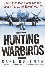 Hunting Warbirds - The Obsessive Quest for the Lost Aircraft of World War II