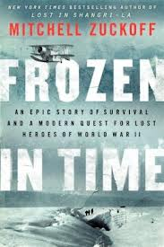 Frozen in Time - An Epic Story of Survival and a Modern Quest for Lost Heroes of World War II