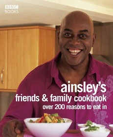 Ainsley Harriott's Friends and Family Cookbook - Over 200 Reasons to Eat In