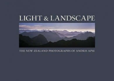 Light and Landscape - The New Zealand Photographs of Andris Apse