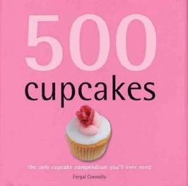 500 Cupcakes - The Only Cupcake Compendium You'll Ever Need