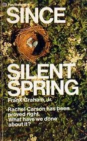 Since Silent Spring - Rachel Carson has been proved right. What have we done about it?