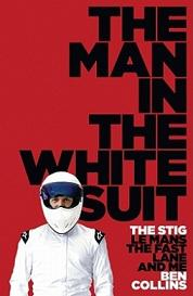 The Man in the White Suit - The Stig, Le Mans, the Fast Lane and Me