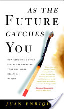 As the Future Catches You - How Genomics and Other Forces are Changing your Life, Work, Health and Wealth