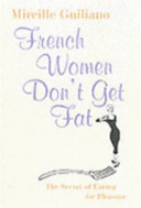 French Women Don't Get Fat - The Secret of Eating for Pleasure