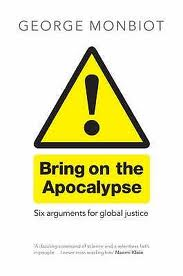Bring on the Apocalypse - Six Arguments for Global Justice