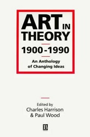 Art in Theory 1900-1990 - An Anthology of Changing Ideas