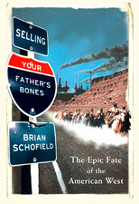 Selling Your Father's Bones - The Epic Fate of the American West