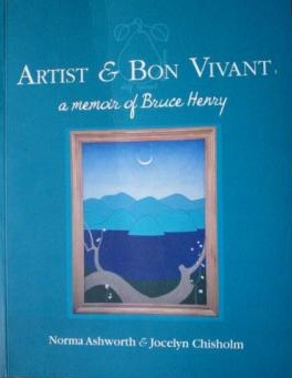 Artist & Bon Vivant - A Memoir of Bruce Henry