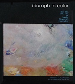 Triumph in Color - The Life and Art of Molly Morpeth Canaday