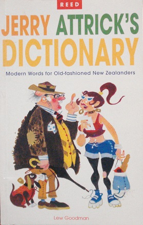 Jerry Attrick's Dictionary - Modern Words for Old fashioned New Zealanders