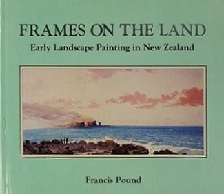 Frames on the Land - Early Landscape Painting in New Zealand