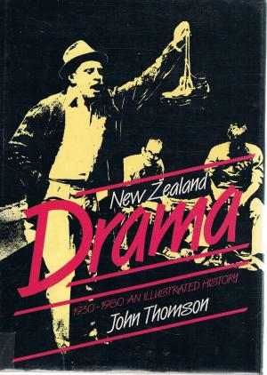 New Zealand Drama - 1930-1980 - An Illustrated History