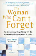 The Woman Who Can't Forget - A Memoir - The Extraordinary Story of Living with the Most Remarkable Memory Known to Science