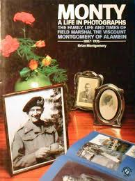 Monty - A Life in Photographs - The Family, Life and Times of Field Marshal The Viscount Montgomery of Alamein 1887-1976