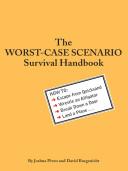 The Worst-Case Scenario Survival Handbook - How to Escape from Quicksand, Wrestle an Alligator, Break Down a Door, Land a Plane...