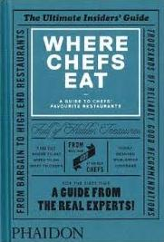 Where Chefs Eat - The Ultimate Insiders' Guide - A Guide to Chefs' Favourite Restaurants