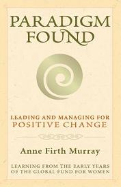 Paradigm Found - Leading and Managing for Positive Change - Learning from the Early Years of the Global Fund for Women