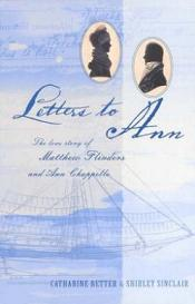 Letters to Ann - The Love Story of Matthew Flinders and Ann Chappelle