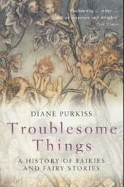 Troublesome Things - A History of Fairies and Fairy Stories