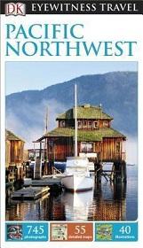 DK Eyewitness Travel: Pacific Northwest