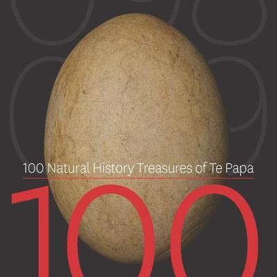 100 Natural History Treasures of Te Papa - 100 Amazing Objects from the Te Papa Natural History Collection