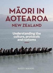 Maori in Aotearoa New Zealand - Understanding the Culture, Protocols and Customs