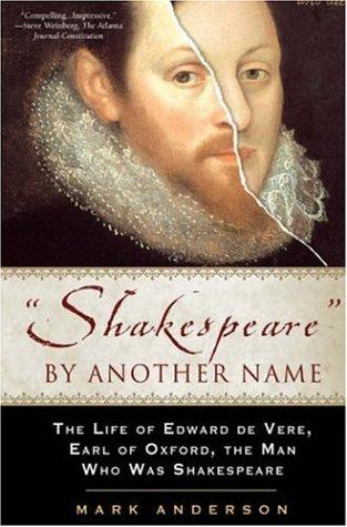 Shakespeare by Another Name: The Life of Edward De Vere, Earl of Oxford, the Man Who Was Shakespeare